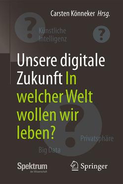Unsere digitale Zukunft von Könneker,  Carsten