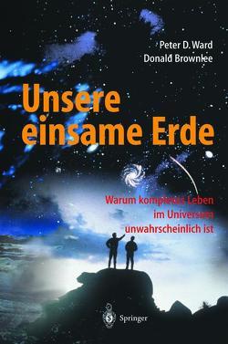 Unsere einsame Erde von Brownlee,  Donald, Helmers,  E., Ward,  Peter D.