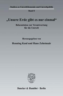 """""""Unsere Erde gibt es nur einmal"""". von Kaul,  Henning, Zehetmair,  Hans"""