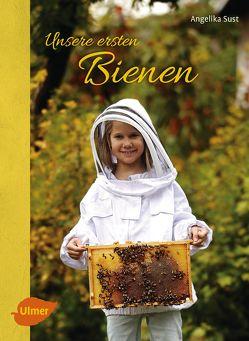 Unsere ersten Bienen von Sust,  Angelika