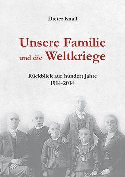 Unsere Familie und die Weltkriege von Knall,  Dieter