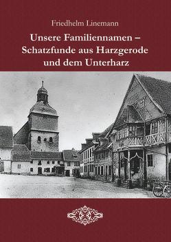 Unsere Familiennamen – Schatzfunde aus Harzgerode und dem Unterharz von Linemann,  Friedhelm