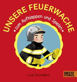 Unsere Feuerwache zum Aufklappen und Spielen von Brunellière,  Lucie