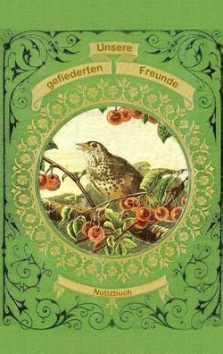 Unsere gefiederten Freunde (Notizbuch Vogel) von Rose,  Luisa