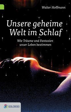 Unsere geheime Welt im Schlaf von Hoffmann,  Walter
