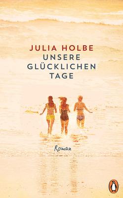 Unsere glücklichen Tage von Holbe,  Julia