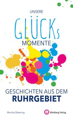 Unsere Glücksmomente – Geschichten aus dem Ruhrgebiet von Detering,  Monika