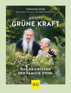 Unsere grüne Kraft – das Heilwissen der Familie Storl von Storl,  Christine