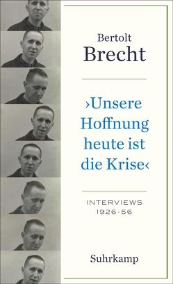 »Unsere Hoffnung heute ist die Krise« Interviews 1926-1956 von Brecht,  Bertolt, Willumsen,  Noah