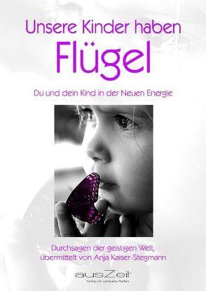 Unsere Kinder haben Flügel von Kaiser-Stegmann,  Anja