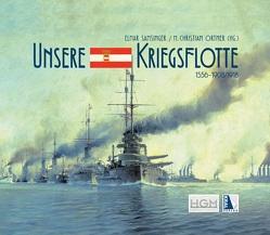 Unsere Kriegsflotte 1556-1908/18 von Ortner,  M Christian, Samsinger,  Elmar