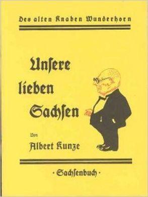 Unsere lieben Sachsen von Kunze,  Albert, Rosch,  Walter