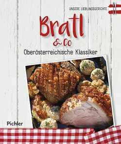 Unsere Lieblingsgerichte: Bratl & Co von Rathmayer,  Michael