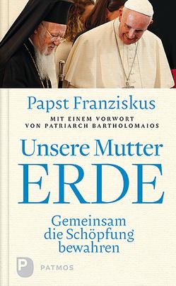 Unsere Mutter Erde von Bartholomaios, Papst Franziskus