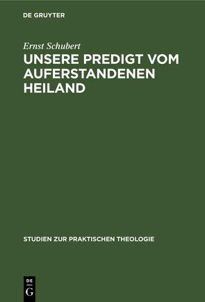 Unsere Predigt vom auferstandenen Heiland von Schubert,  Ernst