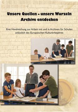 Unsere Quellen – unsere Wurzeln. Archive entdecken von Nestl,  Andreas, Scherr,  Laura, Weinberger,  Elisabeth