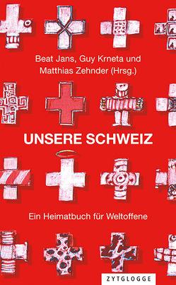 Unsere Schweiz von Jans,  Beat, Krneta,  Guy, Zehnder,  Matthias