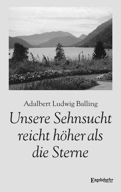 Unsere Sehnsucht reicht höher als die Sterne von Balling,  Adalbert Ludwig