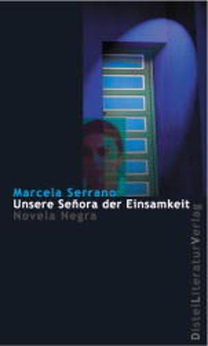 Unsere Señora der Einsamkeit von Müller,  Elisabeth, Serrano,  Marcela