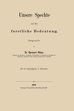 Unsere Spechte und ihre forstliche Bedeutung von Altum,  Bernard