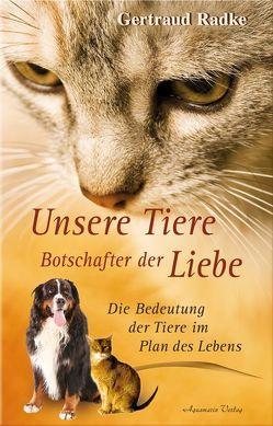 Unsere Tiere – Botschafter der Liebe von Radke,  Gertraud