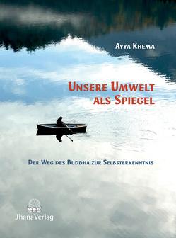 Unsere Umwelt als Spiegel von Khema,  Ayya