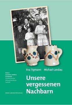 Unsere vergessenen Nachbarn von Landau,  Michael, Tigmann,  Eva