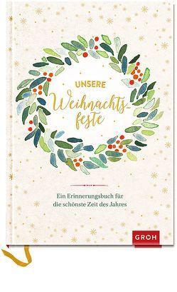 Unsere Weihnachtsfeste: Ein Erinnerungsbuch für die schönste Zeit des Jahres von Groh Kreativteam, Monika Klars