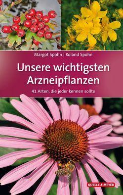 Unsere wichtigsten Arzneipflanzen von Spohn,  Margot, Spohn,  Roland
