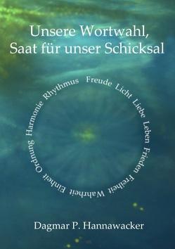 Unsere Wortwahl, Saat für unser Schicksal von Hannawacker,  Dagmar P.