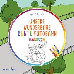 Unsere wunderbare bunte Autobahn – MALBUCH von Blum,  Ingo, Pahetti,  Antonio