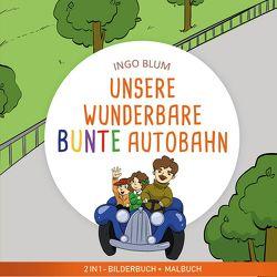 Unsere wunderbare bunte Autobahn von Blum,  Ingo, Pahetti,  Antonio