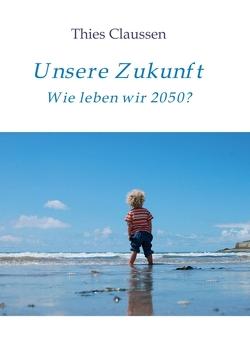 Unsere Zukunft von Claußen,  Thies