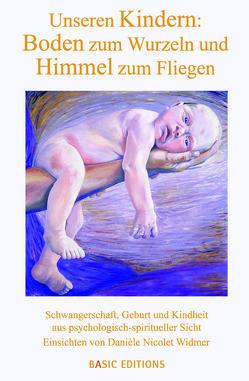 Unseren Kindern, Boden zum Wurzeln und Himmel zum Fliegen von Nicolet Widmer,  Daniele