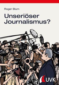 Unseriöser Journalismus? von Blum,  Roger