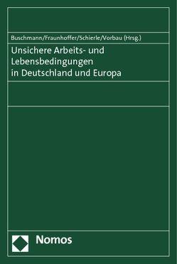 Unsichere Arbeits- und Lebensbedingungen in Deutschland und Europa von Buschmann,  Rudolf, Fraunhoffer,  Bettina, Schierle,  Karlheinz, Vorbau,  Reinhard-Ulrich
