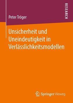 Unsicherheit und Uneindeutigkeit in Verlässlichkeitsmodellen von Tröger,  Peter