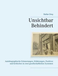 Unsichtbar Behindert von Drey,  Stefan