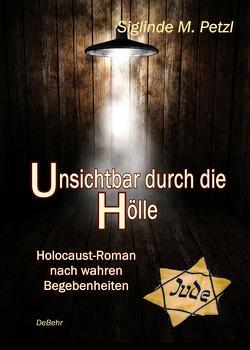 Unsichtbar durch die Hölle – Holocaust-Roman nach wahren Begebenheiten von Petzl,  Siglinde M.