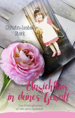 Unsichtbar in deiner Gewalt von Stark,  Christin-Isabell