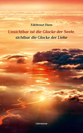 Unsichtbar ist die Glocke der Seele, sichtbar die Glocke der Liebe von Diem,  Edeltraut