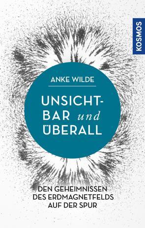 Unsichtbar und überall von Wilde,  Anke