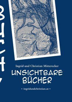 Unsichtbare Bücher von Mitterecker,  Ingrid und Christian