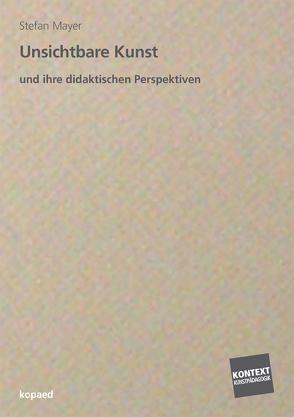 Unsichtbare Kunst und ihre didaktischen Perspektiven von Mayer,  Stefan