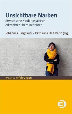 Unsichtbare Narben von Heitmann,  Katharina, Jungbauer,  Johannes