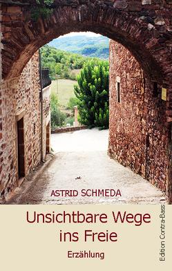 Unsichtbare Wege ins Freie von Schmeda,  Astrid