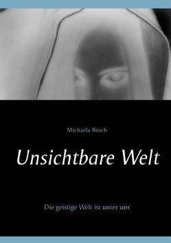 Unsichtbare Welt von Busch,  Michaela