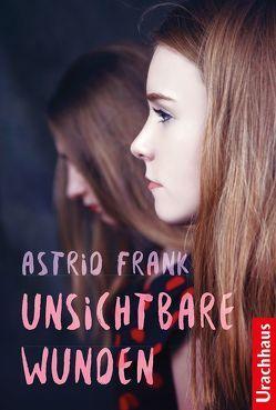 Unsichtbare Wunden von Frank,  Astrid, Rothfos & Gabler