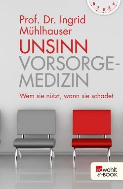 Unsinn Vorsorgemedizin von Mühlhauser,  Ingrid