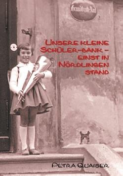 Unsre kleine Schülerbank einst in Nördlingen stand von Quaiser,  Petra